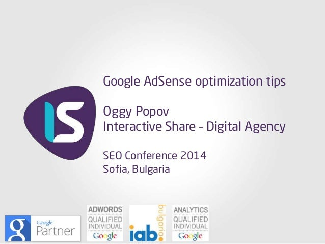 Google AdSense optimization tips Oggy Popov Interactive Share – Digital Agency SEO Conference 2014 Sofia, Bulgaria
