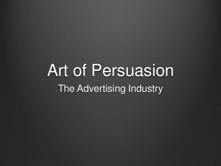 Art of Persuasion The Advertising Industry