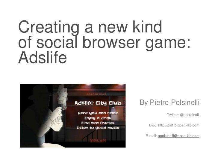 Creating a new kindof social browser game:Adslife<br />By PietroPolsinelli<br />Twitter: @ppolsinelli<br />Blog: http://pi...