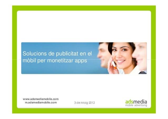 Solucions de publicitat en el mòbil per monetitzar apps www.adsmediamobile.comwww.adsmediamobile.com m.adsmediamobile.comm...