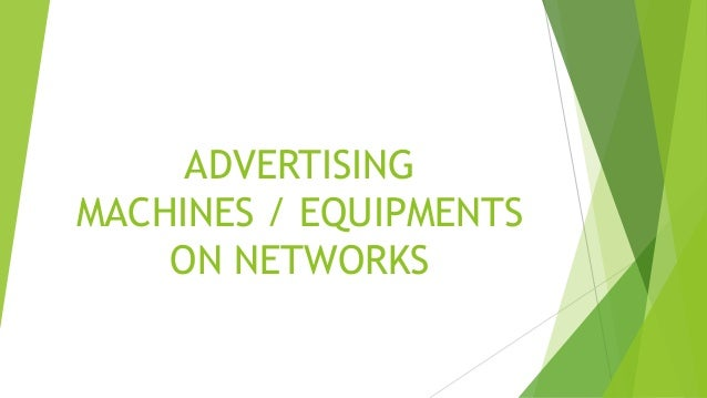 ADVERTISINGMACHINES / EQUIPMENTS    ON NETWORKS