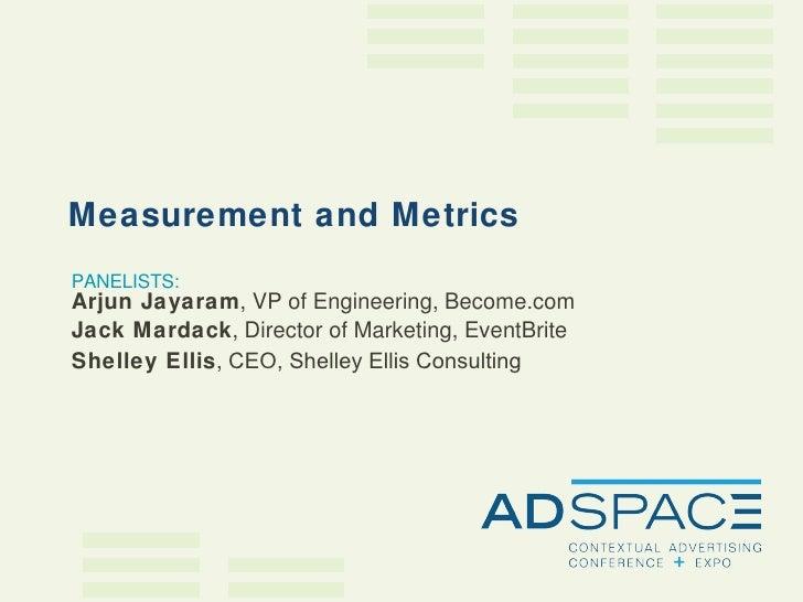 PANELISTS: Arjun Jayaram , VP of Engineering, Become.com Jack Mardack , Director of Marketing, EventBrite Shelley Ellis , ...