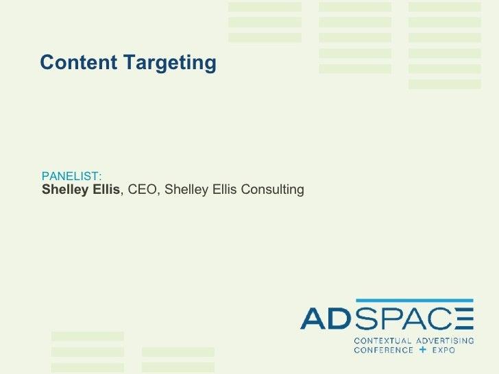 PANELIST: Shelley Ellis , CEO, Shelley Ellis Consulting Content Targeting