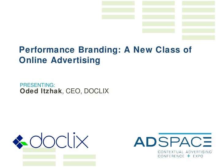 PRESENTING: Oded Itzhak , CEO, DOCLIX Performance Branding: A New Class of Online Advertising