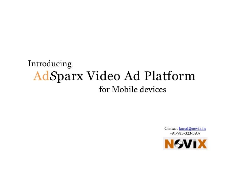 Introducing AdSparx Video Ad Platform              for Mobile devices                               Contact kunal@novix.in...