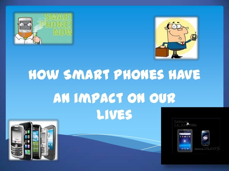 How Smart Phones have <br />An impact on our lives<br />