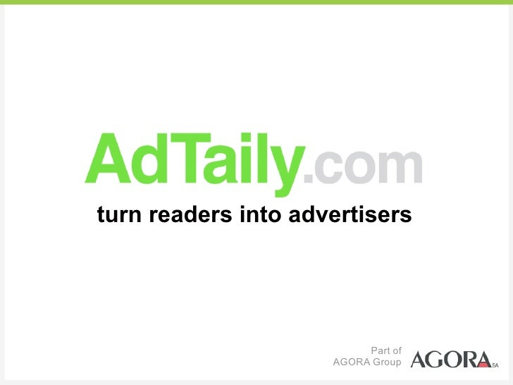 turn readers into advertisers                               Part of                      AGORA Group