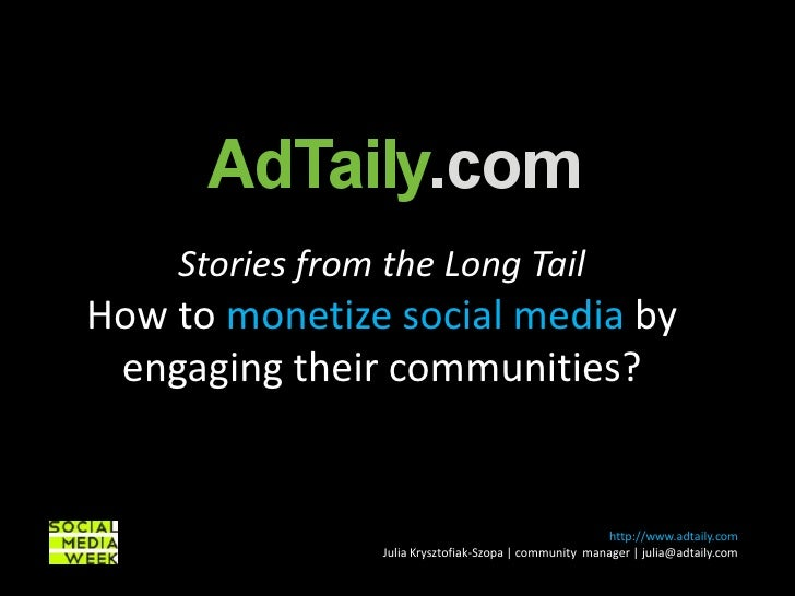Storiesfrom the Long Tail<br />Howto monetize social media by engaging their communities?<br />http://www.adtaily.com<br /...