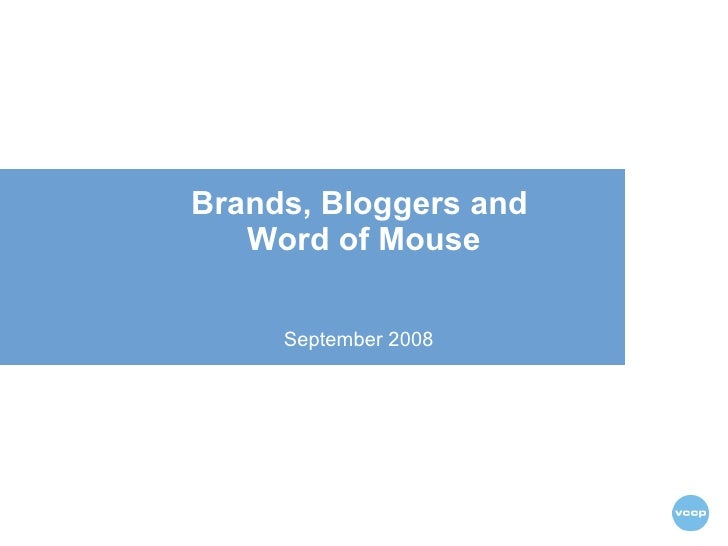 Brands, Bloggers and  Word of Mouse September 2008