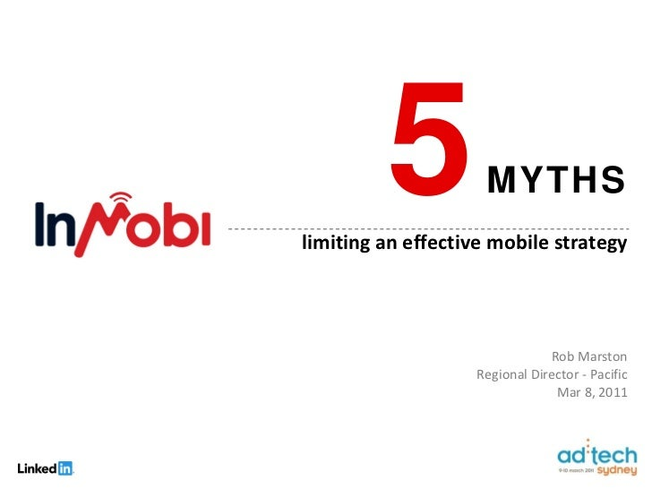 5 MYTHS limiting an effective mobile strategy Rob Marston Regional Director - Pacific Mar 8, 2011