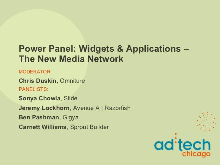 Power Panel: Widgets & Applications – The New Media Network MODERATOR: Chris Duskin,  Omniture PANELISTS: Sonya Chowla , S...