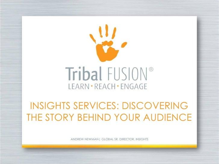 INSIGHTS SERVICES: DISCOVERINGTHE STORY BEHIND YOUR AUDIENCE        ANDREW NEWMAN| GLOBAL SR. DIRECTOR, INSIGHTS