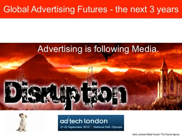 Global Advertising Futures - the next 3 years            Advertising is following Media.                                  ...
