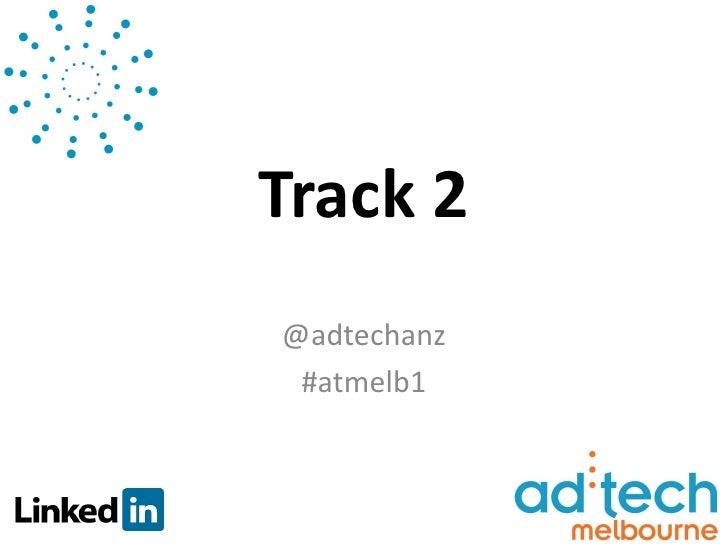 ad:tech Melbourne 28th March Track Two
