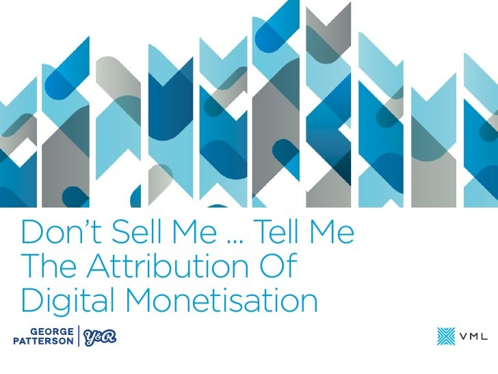 Don't Sell Me ... Tell MeThe Attribution OfDigital Monetisation