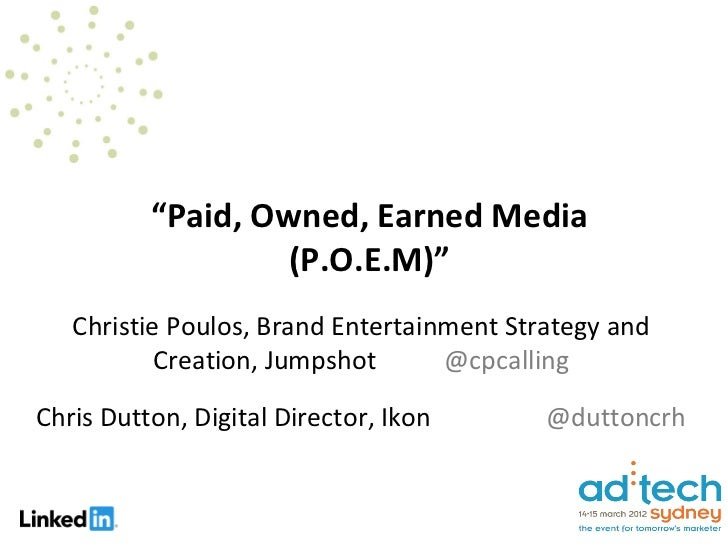 """""""Paid, Owned, Earned Media                   (P.O.E.M)""""   Christie Poulos, Brand Entertainment Strategy and           Crea..."""