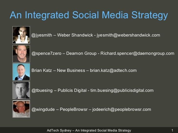 An Integrated Social Media Strategy @jyesmith – Weber Shandwick - jyesmith@webershandwick.com @spence7zero – Deamon Group ...