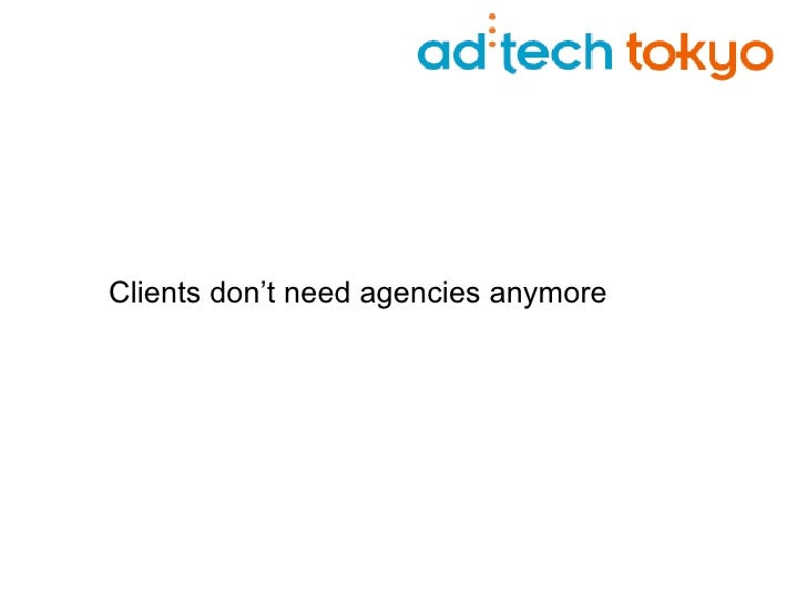 Clients don't need agencies anymore