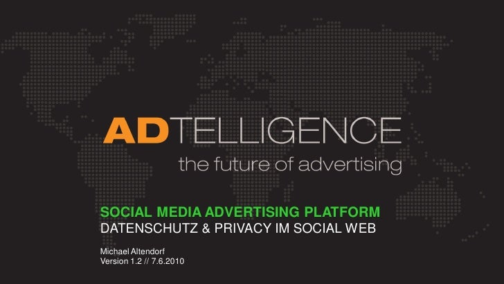 SOCIAL MEDIA ADVERTISING PLATFORM DATENSCHUTZ & PRIVACY IM SOCIAL WEB Michael Altendorf Version 1.2 // 7.6.2010