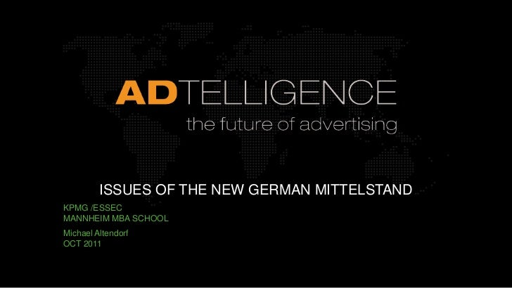 ISSUES OF THE NEW GERMAN MITTELSTANDKPMG /ESSECMANNHEIM MBA SCHOOLMichael AltendorfOCT 2011