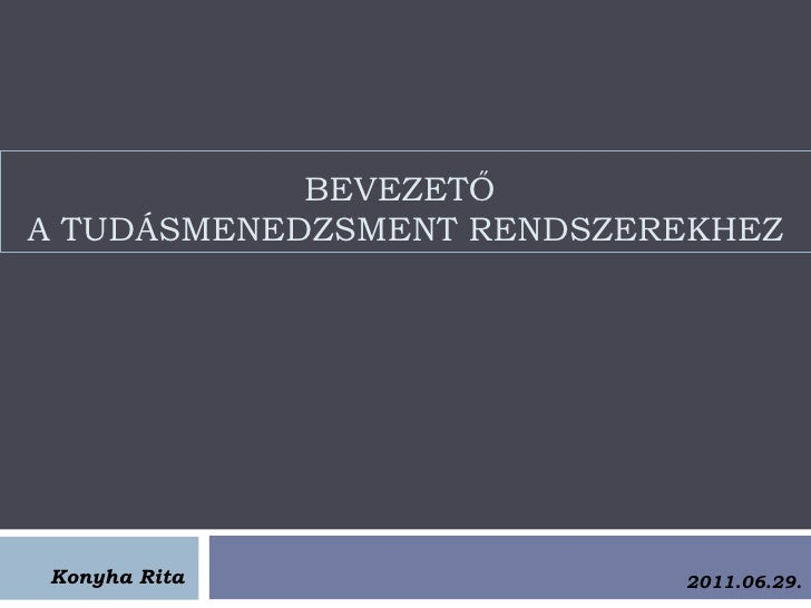 BEVEZETŐA TUDÁSMENEDZSMENT RENDSZEREKHEZKonyha Rita                2011.06.29.