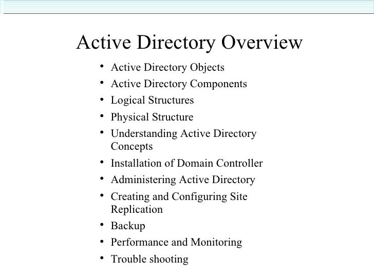 Active Directory Overview <ul><ul><li>Active Directory Objects </li></ul></ul><ul><ul><li>Active Directory Components </li...