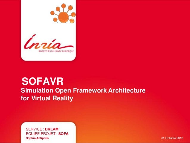 SOFAVR  Simulation Open Framework Architecture  for Virtual Reality  SERVICE : DREAM  EQUIPE PROJET : SOFA  Sophia-Antipol...