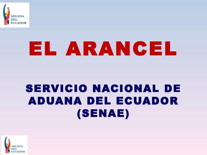 EL ARANCELSERVICIO NACIONAL DEADUANA DEL ECUADOR       (SENAE)