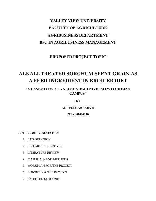 VALLEY VIEW UNIVERSITY FACULTY OF AGRICULTURE AGRIBUSINESS DEPARTMENT BSc. IN AGRIBUSINESS MANAGEMENT  PROPOSED PROJECT TO...