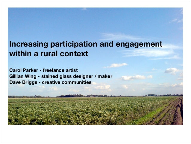 Increasing participation and engagement within a rural context Carol Parker - freelance artist Gillian Wing - stained glas...