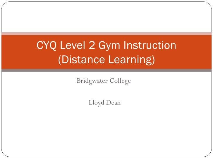 CYQ Level 2 Gym Instruction   (Distance Learning)       Bridgwater College          Lloyd Dean