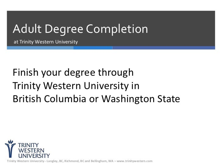 Adult Degree Completion    at Trinity Western University   Finish your degree through   Trinity Western University in   Br...