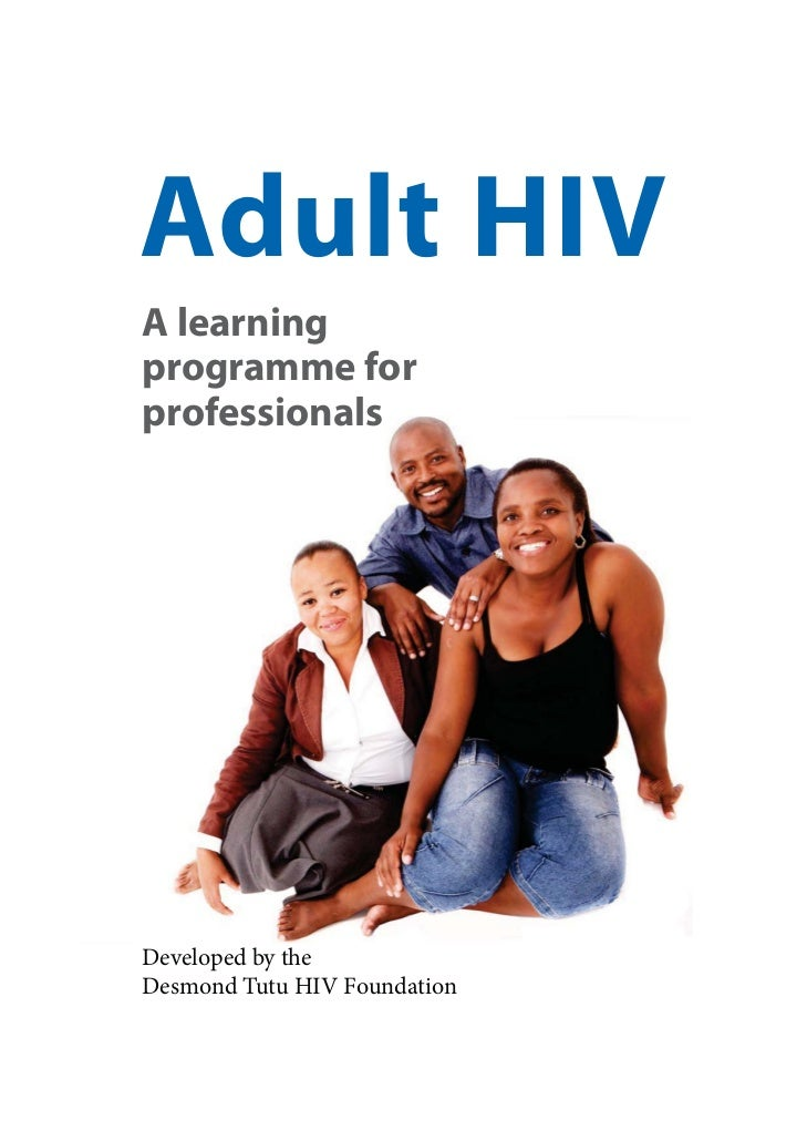Adult HIVA learningprogramme forprofessionalsDeveloped by theDesmond Tutu HIV Foundation