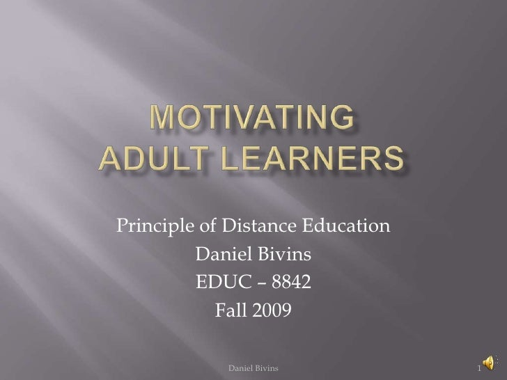MOTIVATINGAdult Learners<br />Daniel Bivins<br />Principle of Distance Education <br />Daniel Bivins<br />EDUC – 8842<br /...