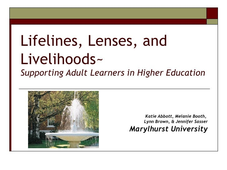 Lifelines, Lenses, and Livelihoods~ Supporting Adult Learners in Higher Education