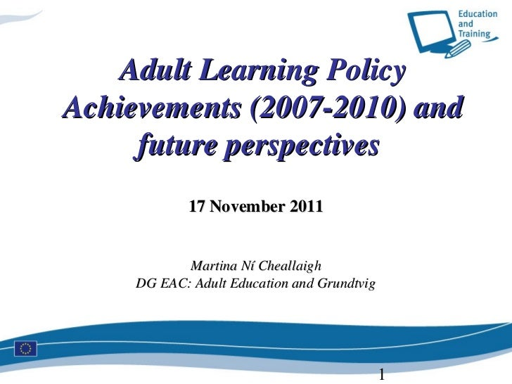 Adult Learning PolicyAchievements (2007-2010) and     future perspectives             17 November 2011            Martina ...