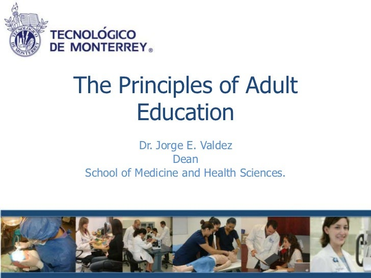 The Principles of Adult      Education           Dr. Jorge E. Valdez                  Dean School of Medicine and Health S...