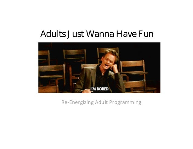 Adults Just Wanna Have Fun  Re‐Energizing Adult Programming