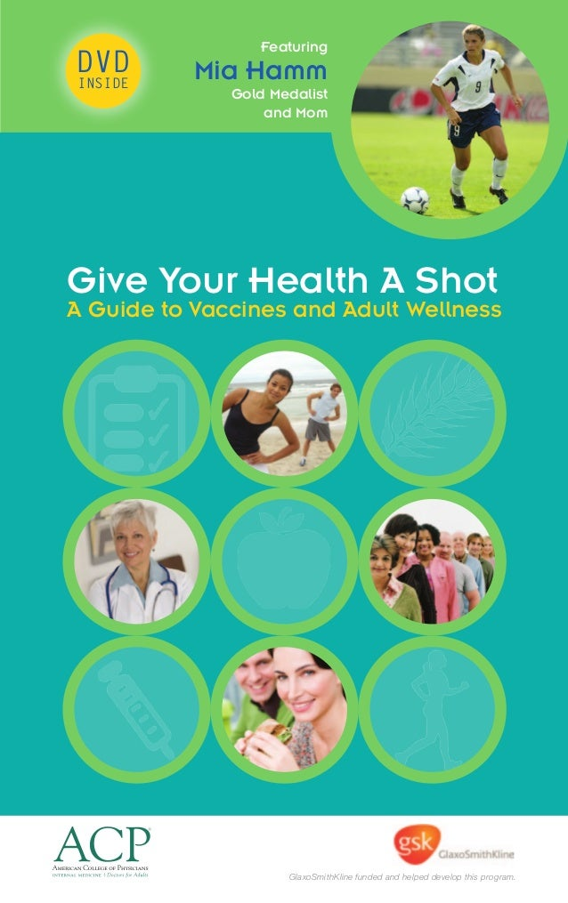 GlaxoSmithKline funded and helped develop this program. Give Your Health A Shot A Guide to Vaccines and Adult Wellness DVD...