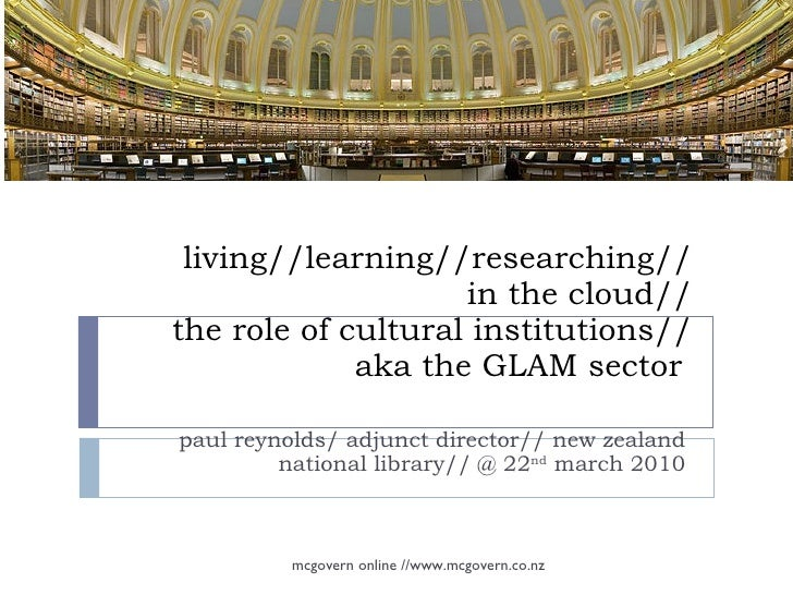living//learning//researching// in the cloud// the role of cultural institutions// aka the GLAM sector  paul reynolds/ adj...