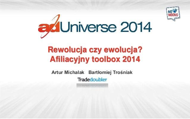 Rewolucja czy ewolucja? Afiliacyjny toolbox 2014 Artur Michalak Bartłomiej Trośniak