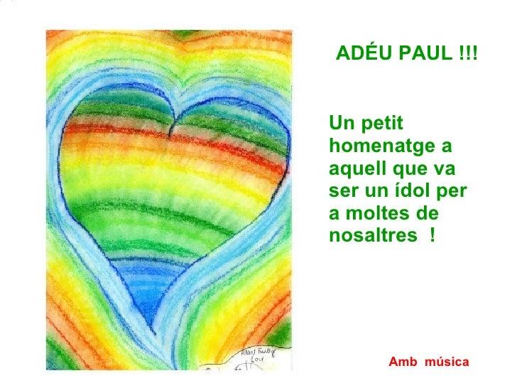 Amb   música ADÉU PAUL !!! Un petit homenatge a aquell que va ser un ídol per a moltes de nosaltres  !