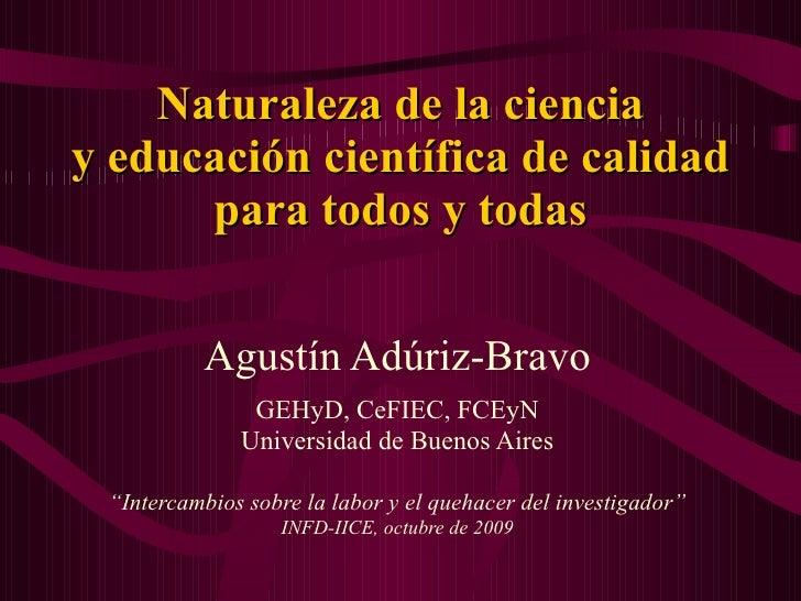 Naturaleza de la ciencia y educación científica de calidad para todos y todas Agustín Adúriz-Bravo GEHyD, CeFIEC, FCEyN Un...