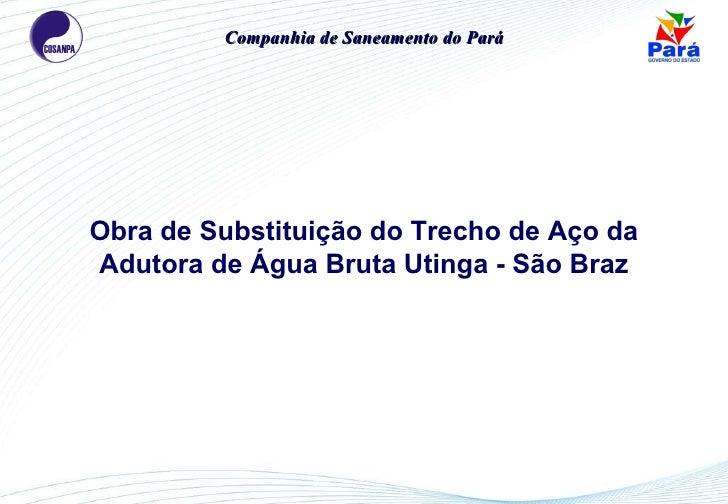 Obra de Substituição do Trecho de Aço da Adutora de Água Bruta Utinga - São Braz Companhia de Saneamento do Pará
