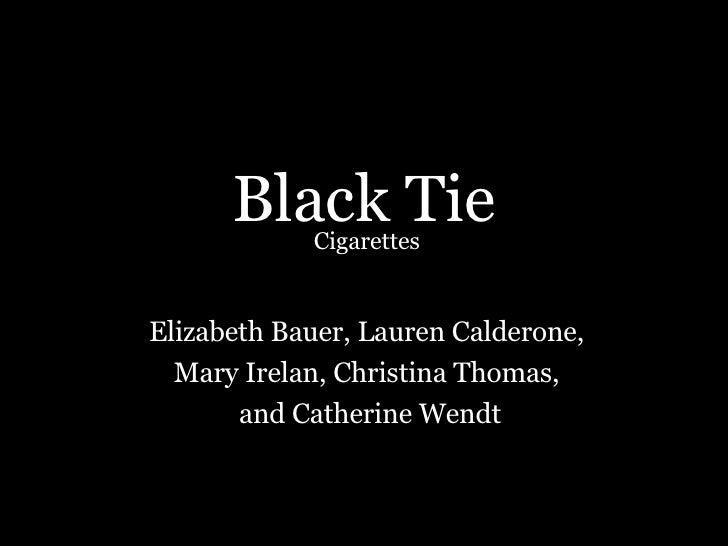 Black Tie Elizabeth Bauer, Lauren Calderone,  Mary Irelan, Christina Thomas,  and Catherine Wendt Cigarettes