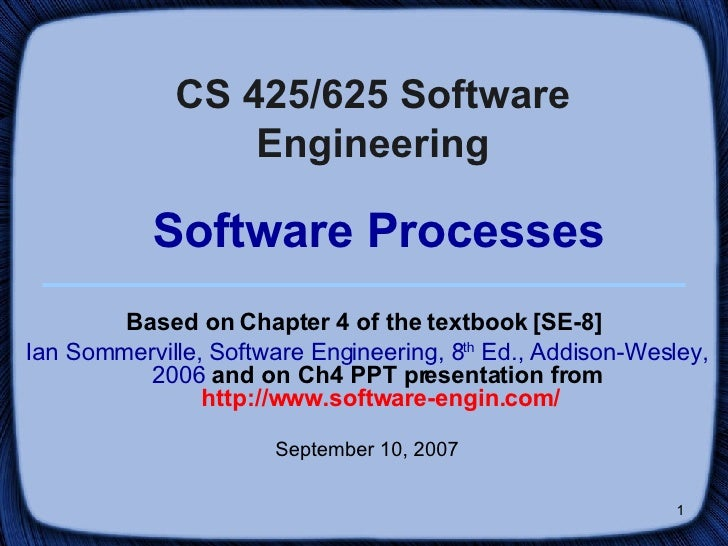 CS 425/625 Software Engineering   Software Processes <ul><li>Based on Chapter 4 of the textbook [SE-8]  </li></ul><ul><li>...