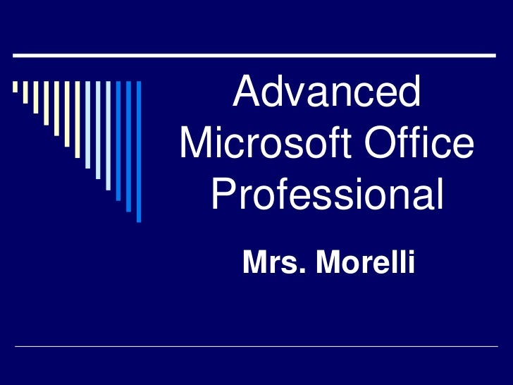 AdvancedMicrosoft Office Professional   Mrs. Morelli