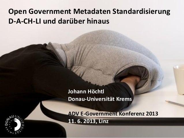Open Government Metadaten StandardisierungD-A-CH-LI und darüber hinausJohann HöchtlDonau-Universität KremsADV E-Government...