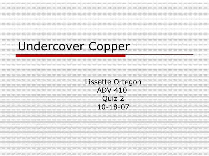 Undercover Copper Lissette Ortegon ADV 410  Quiz 2 10-18-07