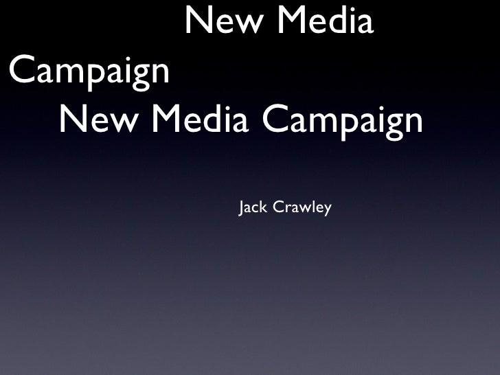 New MediaCampaign  New Media Campaign           Jack Crawley